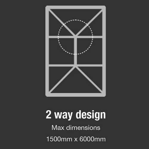 2 Way Design - Maximum dimensions 1500mm x 6000mm