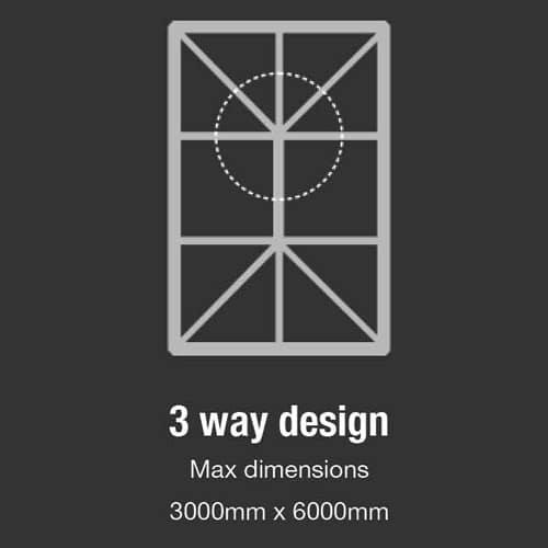 3 Way Design - Maximum dimensions 3000mm x 6000mm